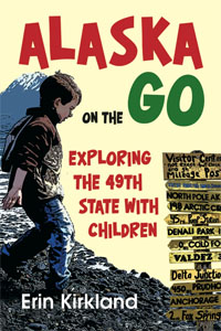 Alaska on the GO - Exploring the 49th State with Children