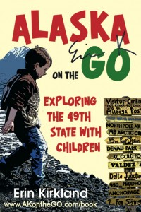 Alaska on the Go, Exploring the 49th State with Children SIGNED copy available for pre-order at no extra cost.