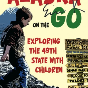 Alaska on the go, Exploring the 49th state with children SIGNED