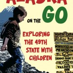 Alaska on the go, Exploring the 49th state with children ISBN 978-1-60223-221-1