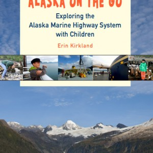Alaska On The GO Exploring the Alaska Marine Highway System with children ISBN 9781602233157