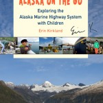 Alaska On The GO Exploring the Alaska Marine Highway System with children signed ISBN 9781602233157