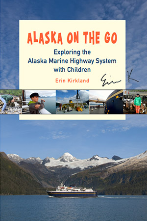 Alaska On The GO Exploring the Alaska Marine Highway System with children signed by Erin K